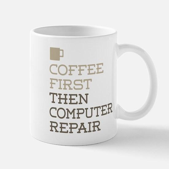 Coffee Then Computer Repair Mugs