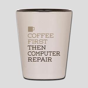 Coffee Then Computer Repair Shot Glass