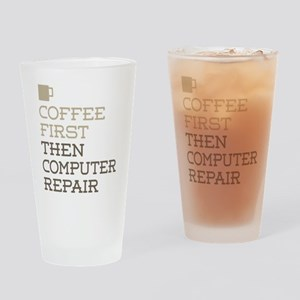 Coffee Then Computer Repair Drinking Glass