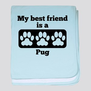 My Best Friend Is A Pug baby blanket