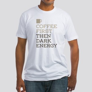 Coffee Then Dark Energy T-Shirt