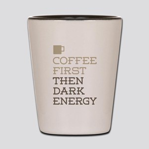 Coffee Then Dark Energy Shot Glass
