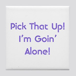 Pick Up Going Alone Tile Coaster