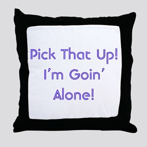 Pick Up Going Alone Throw Pillow