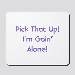 Pick Up Going Alone Mousepad