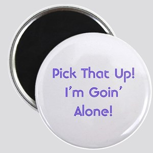 Pick Up Going Alone Magnet