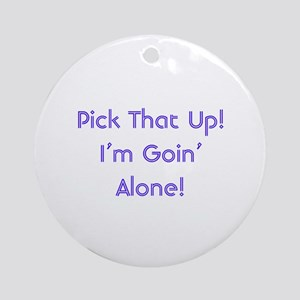 Pick Up Going Alone Ornament (Round)