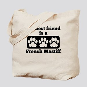 My Best Friend Is A French Mastiff Tote Bag
