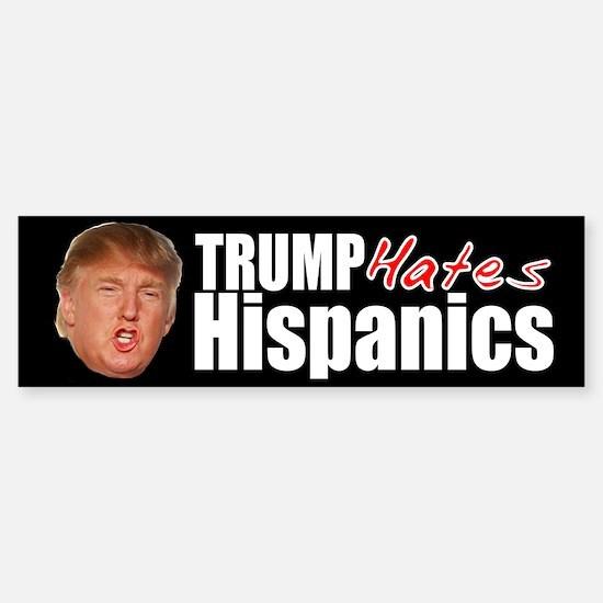 Trump hates hispanics Bumper Bumper Bumper Sticker