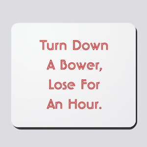 Turn Down Bower Mousepad