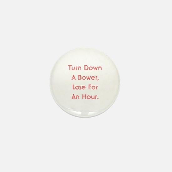 Turn Down Bower Mini Button
