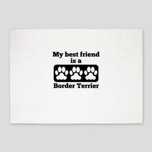 My Best Friend Is A Border Terrier 5'x7'Area Rug