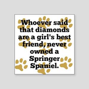 Springer Spaniels Are A Girls Best Friend Sticker