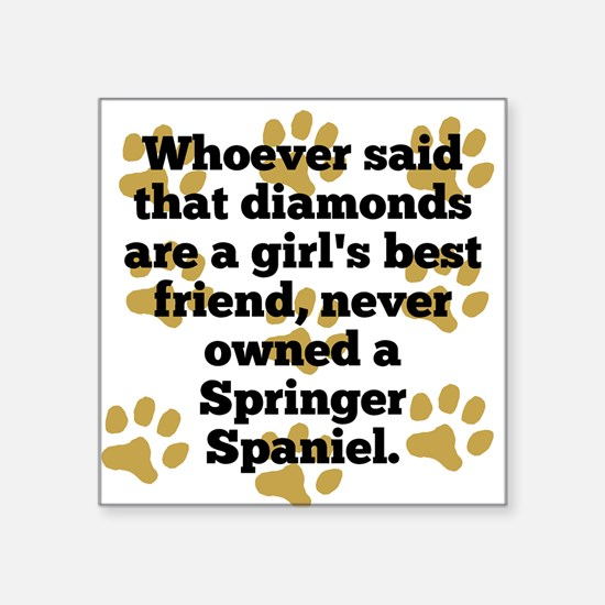 Springer Spaniels Are A Girls Best Friend Sticker