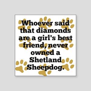 Shetland Sheepdogs Are A Girls Best Friend Sticker