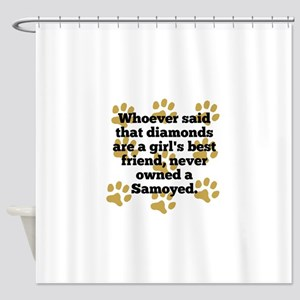 Samoyeds Are A Girls Best Friend Shower Curtain