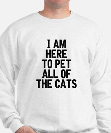 Here To Pet All Of The Cats Sweatshirt