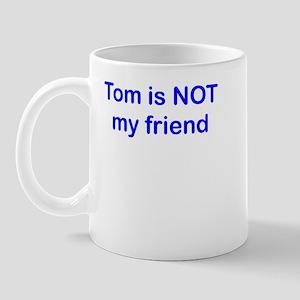 Tom is NOT my friend Mug