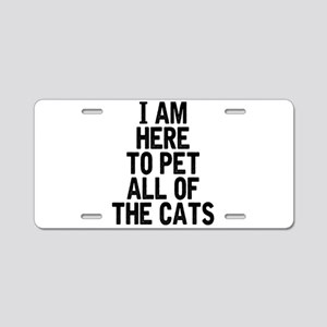 Here To Pet All Of The Cats Aluminum License Plate