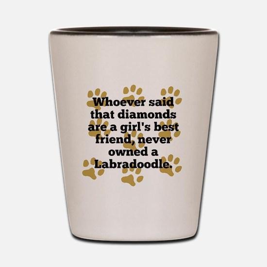 Labradoodles Are A Girls Best Friend Shot Glass