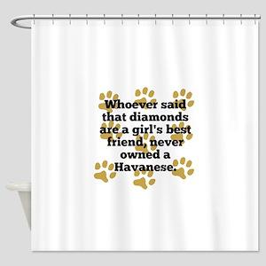 Havanese Are A Girls Best Friend Shower Curtain