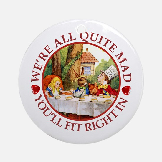 We're All Quite Mad, You'll Fit R Ornament (Round)
