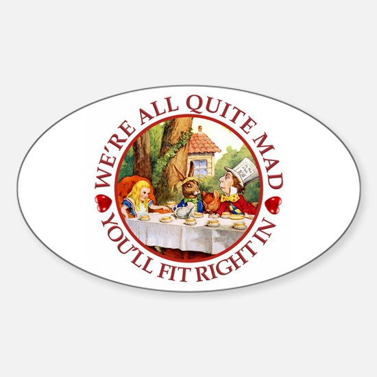 We're All Quite Mad, You'll Fit Rig Sticker (Oval)