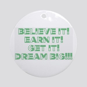 Believe, Earn, Get Ornament (Round)