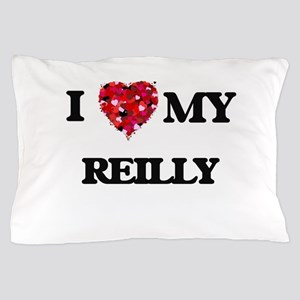 I Love MY Reilly Pillow Case