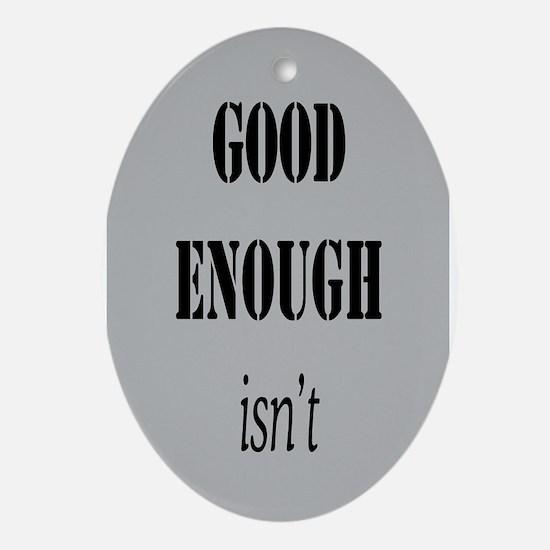 GOOD ENOUGH ISN'T Ornament (Oval)