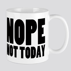 Nope Not Today Mug