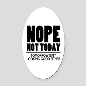 Nope Not Today Oval Car Magnet