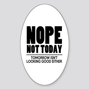 Nope Not Today Sticker (Oval)