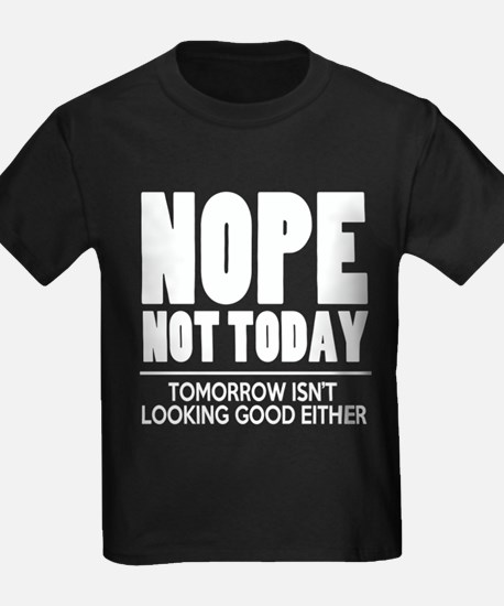 Nope Not Today T-Shirt