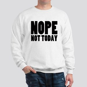 Nope Not Today Sweatshirt