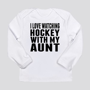 I Love Watching Hockey With My Aunt Long Sleeve T-