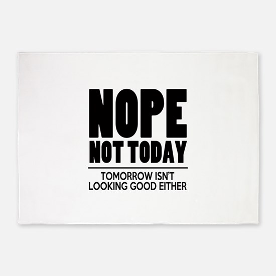 Nope Not Today 5'x7'Area Rug