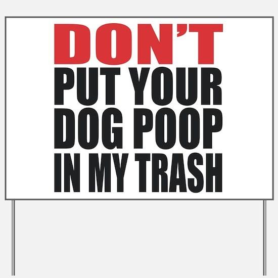 DON'T PUT YOUR TRASH DOG POOP IN MY TRASH. STOP NE