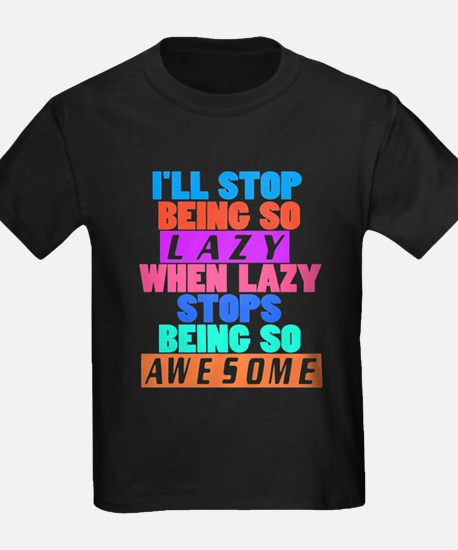 I'll Stop Being So Lazy ... T-Shirt