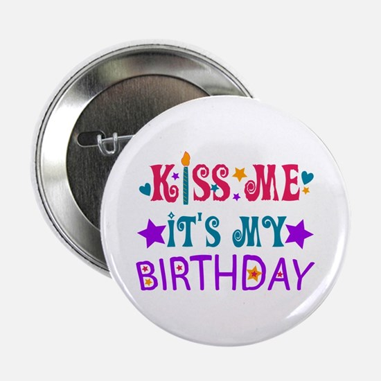 Kiss Me it's My Birthday! Button