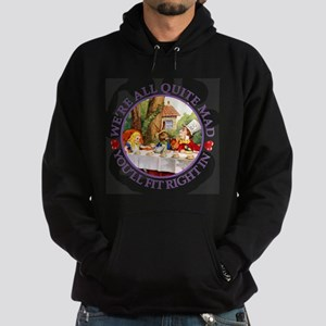 We're All Quite Mad, You'll Fit Righ Hoodie (dark)