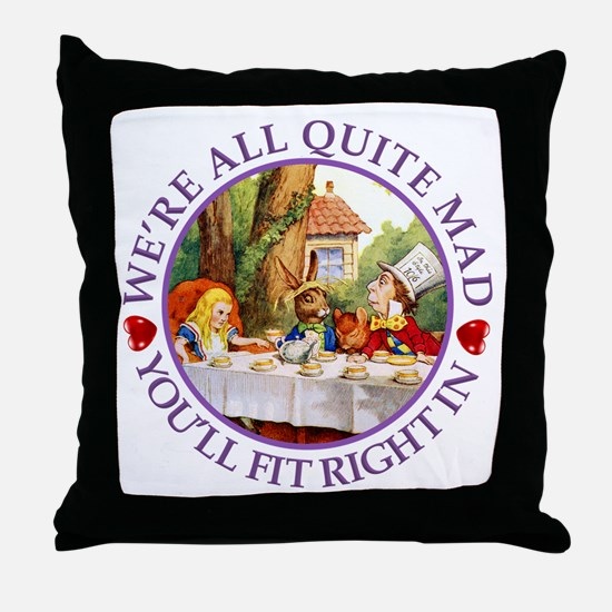 We're All Quite Mad, You'll Fit Right Throw Pillow
