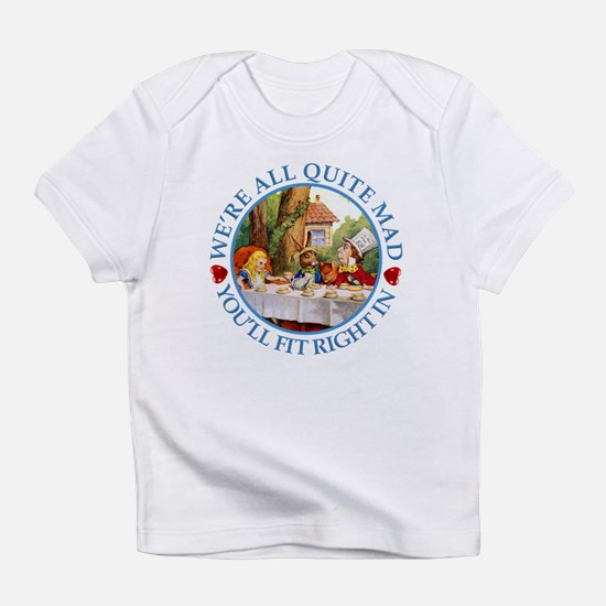 We're All Quite Mad, You'll Fit Rig Infant T-Shirt