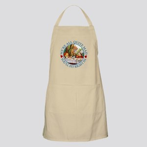 We're All Quite Mad, You'll Fit Right In Apron