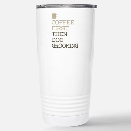 Coffee Then Dog Groomin Stainless Steel Travel Mug