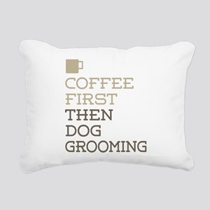 Coffee Then Dog Grooming Rectangular Canvas Pillow