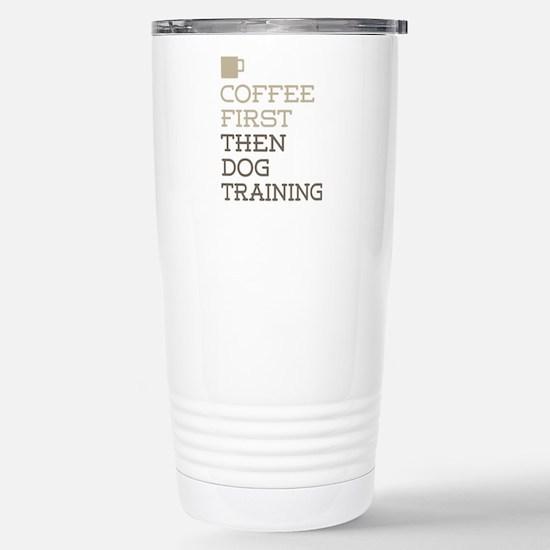 Coffee Then Dog Trainin Stainless Steel Travel Mug