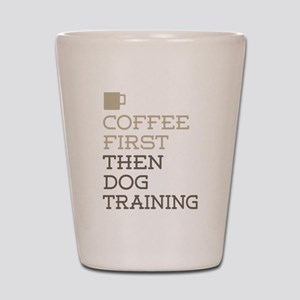 Coffee Then Dog Training Shot Glass