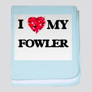 I Love MY Fowler baby blanket