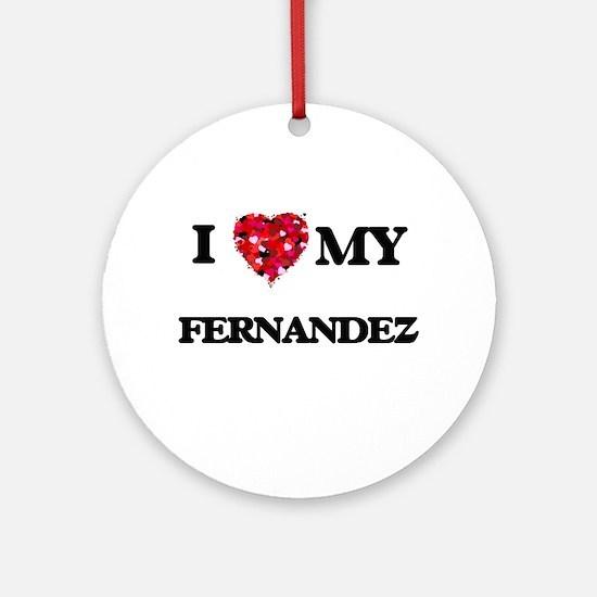 I Love MY Fernandez Ornament (Round)